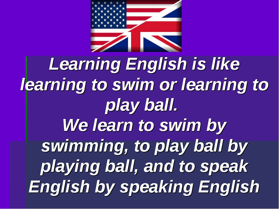 Learning English is like learning to swim or learning to play ball. We learn...