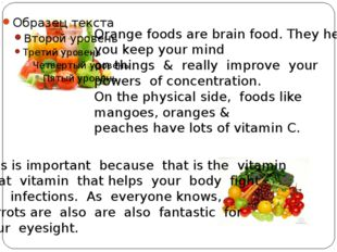 Orange foods are brain food. They help you keep your mind on things & really