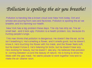 Pollution is spoiling the air you breathe!  Pollution is handing like a brow