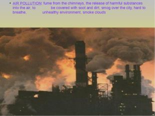 AIR POLLUTION: fume from the chimneys, the release of harmful substances into