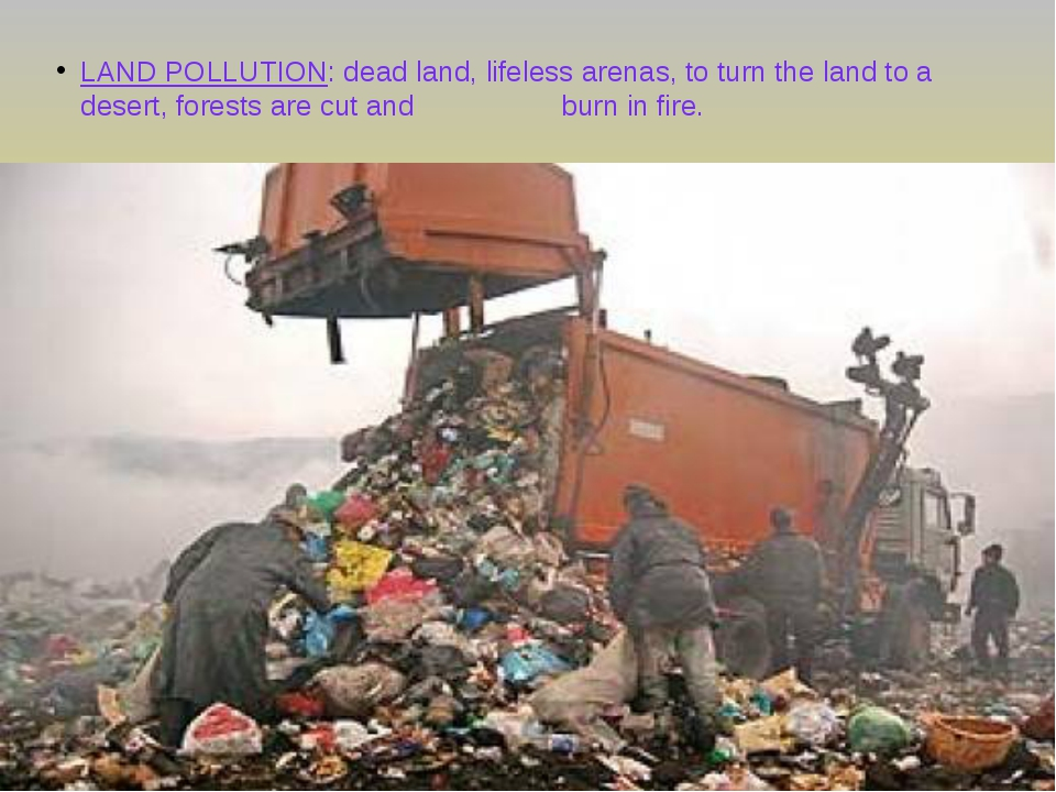 LAND POLLUTION: dead land, lifeless arenas, to turn the land to a desert, for...