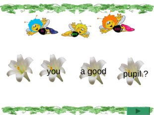 you a good pupil ?