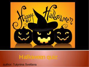 Halloween quiz author: Tutynina Svetlana