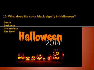 10. What does the color black signify in Halloween? Death Darkness Uncertaint