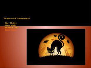 29.Who wrote Frankenstein? • Mary Shelley • Percy Shelly • Elizabeth Lunt • B