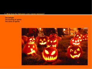 9. What does the Halloween color orange represent? The harvest The twilight T