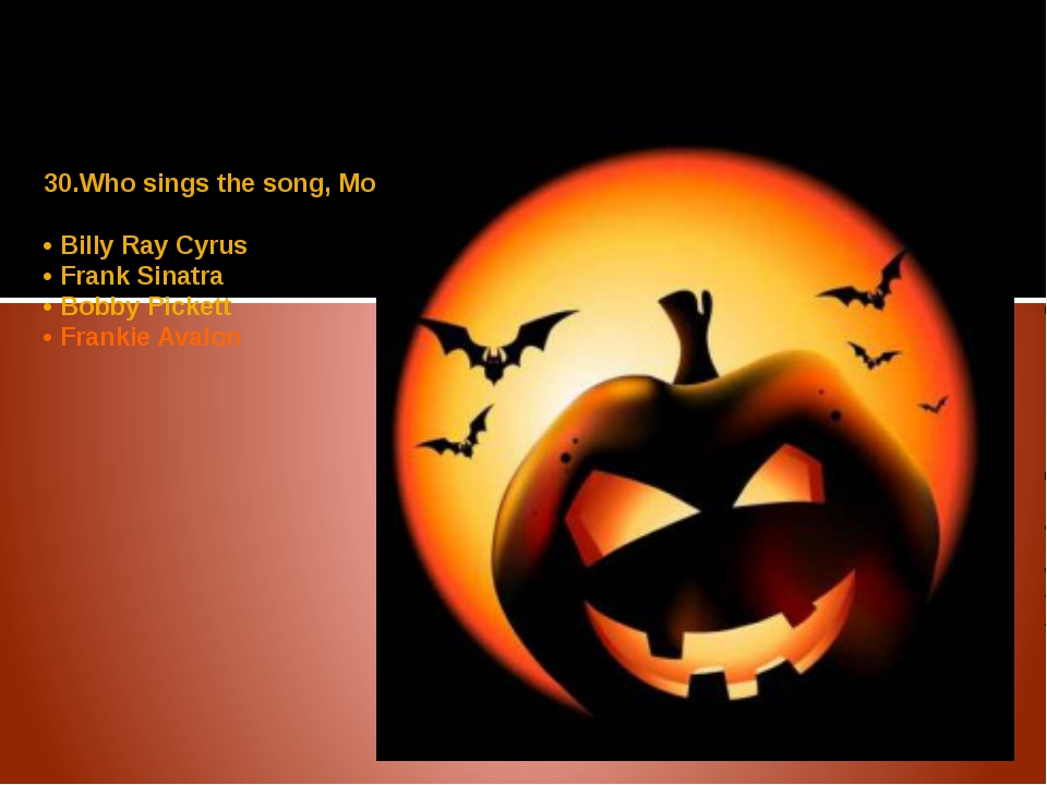 30.Who sings the song, Monster Mash? • Billy Ray Cyrus • Frank Sinatra • Bobb...