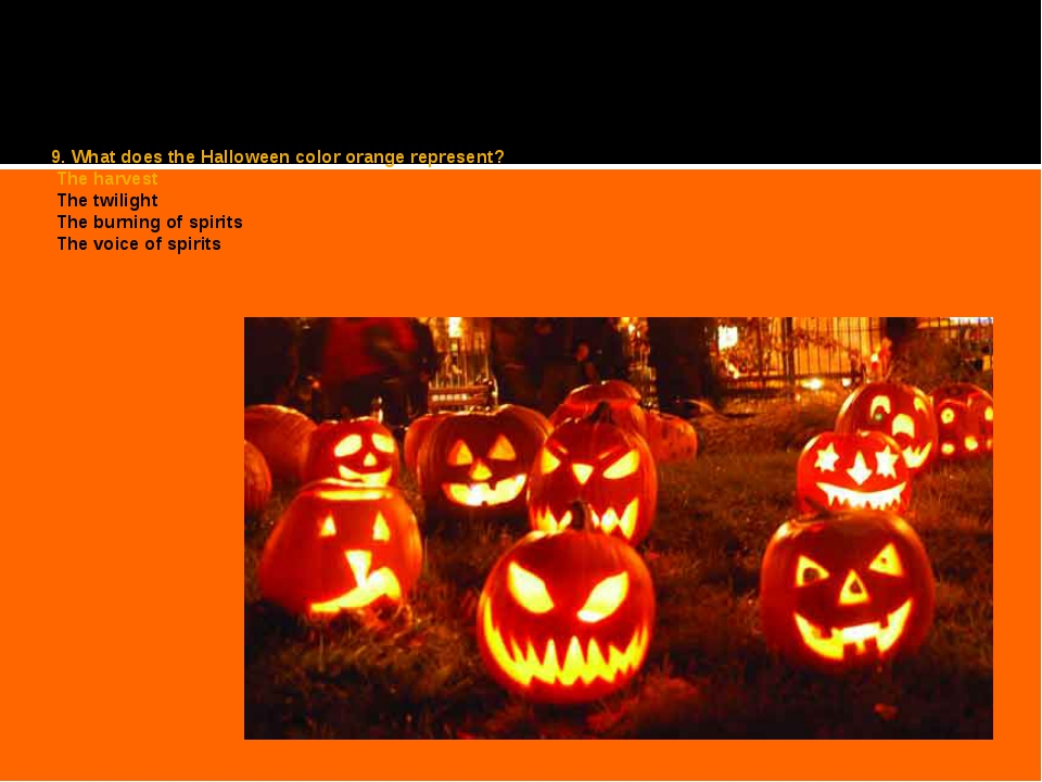 9. What does the Halloween color orange represent? The harvest The twilight T...
