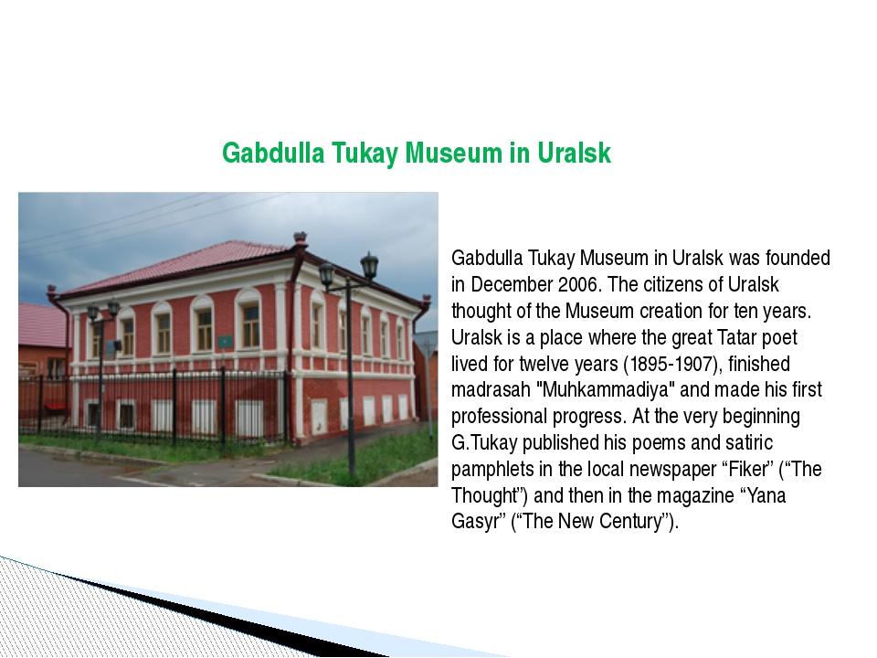 Gabdulla Tukay Museum in Uralsk Gabdulla Tukay Museum in Uralsk was founded...