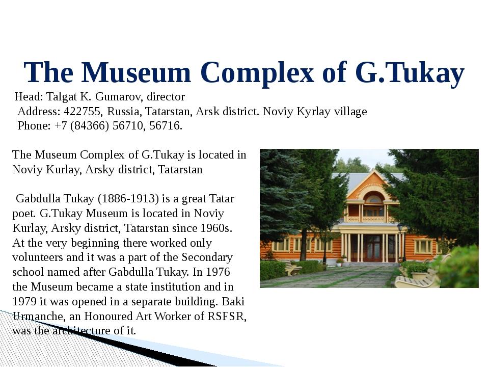 The Museum Complex of G.Tukay Head: Talgat K. Gumarov, director Address: 422...