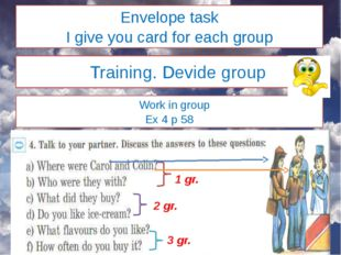 Envelope task I give you card for each group Training. Devide group Work in g