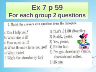 Ex 7 p 59 For each group 2 questions