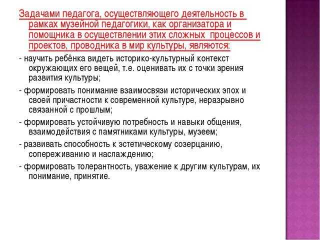 Задачами педагога, осуществляющего деятельность в рамках музейной педагогики,...