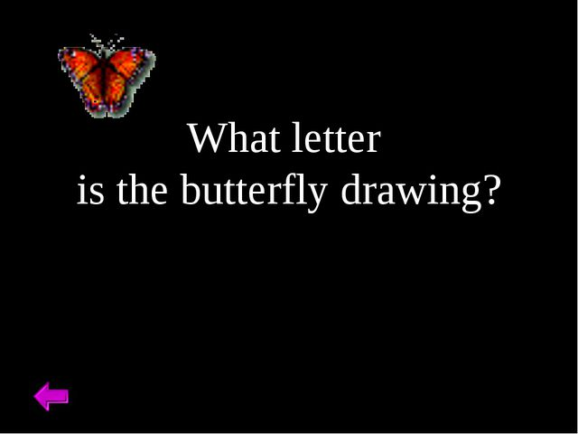 What letter is the butterfly drawing?
