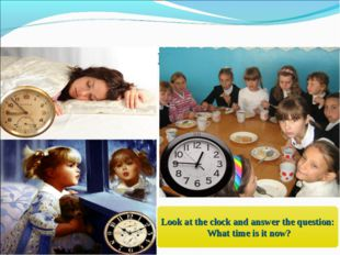 What time is it now? Look at the clock and answer the question: What time is