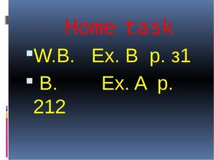 Home task W.B. Ex. B p. з1 B. Ex. A p. 212