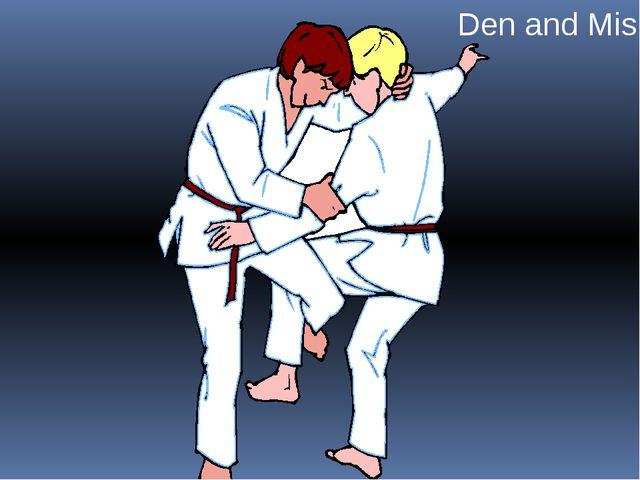 Den and Misha