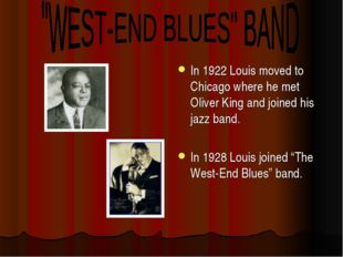 In 1922 Louis moved to Chicago where he met Oliver King and joined his jazz b