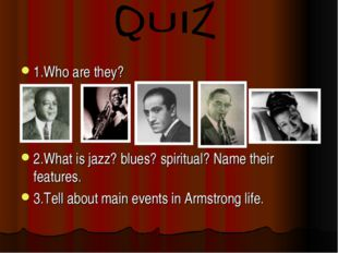 1.Who are they? 2.What is jazz? blues? spiritual? Name their features. 3.Tell