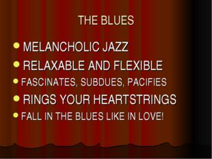 THE BLUES MELANCHOLIC JAZZ RELAXABLE AND FLEXIBLE FASCINATES, SUBDUES, PACIFI