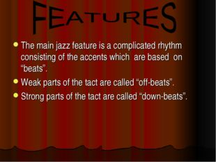 The main jazz feature is a complicated rhythm consisting of the accents which