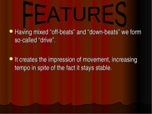 "Having mixed ""off-beats"" and ""down-beats"" we form so-called ""drive"". It creat"