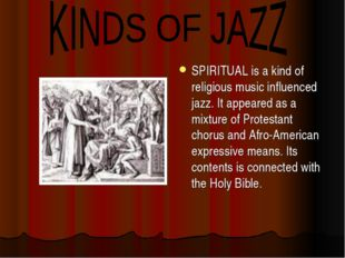 SPIRITUAL is a kind of religious music influenced jazz. It appeared as a mix