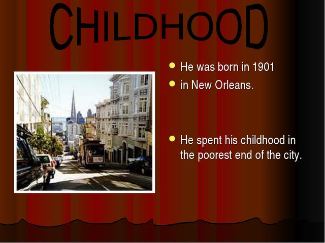 He was born in 1901 in New Orleans. He spent his childhood in the poorest end...