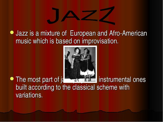 Jazz is a mixture of European and Afro-American music which is based on impro...