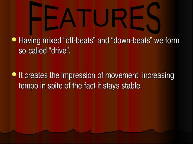 "Having mixed ""off-beats"" and ""down-beats"" we form so-called ""drive"". It creat..."