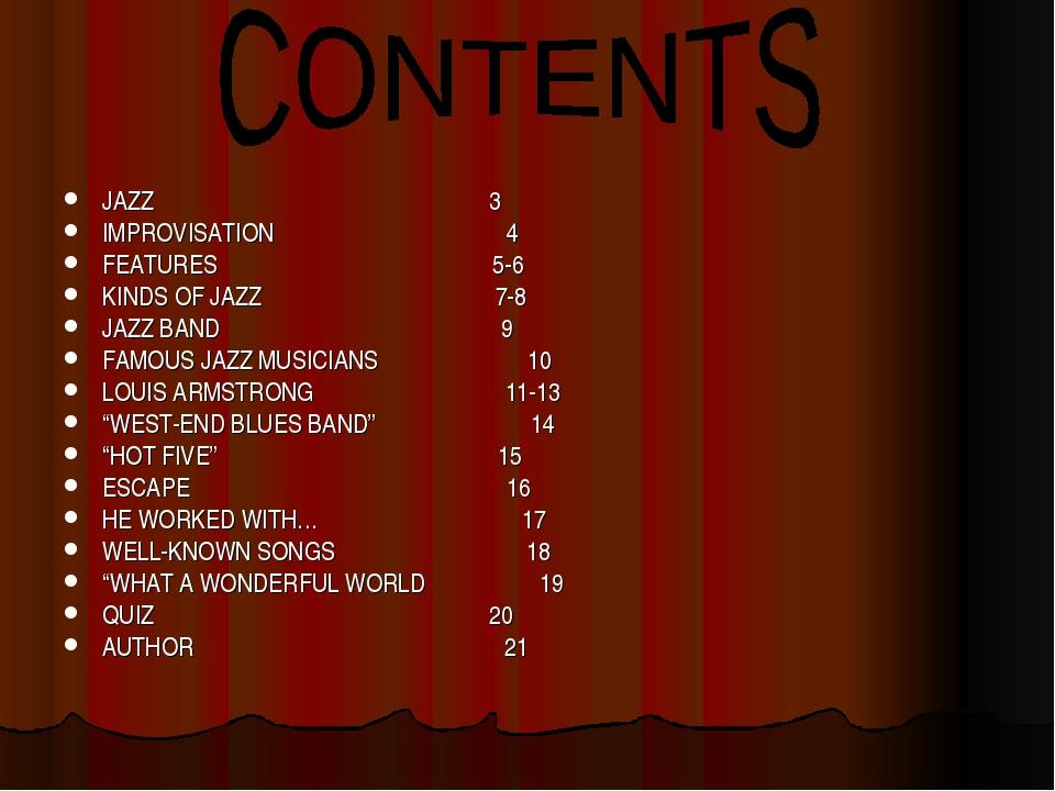JAZZ 3 IMPROVISATION 4 FEATURES 5-6 KINDS OF JAZZ 7-8 JAZZ BAND 9 FAMOUS JAZZ...