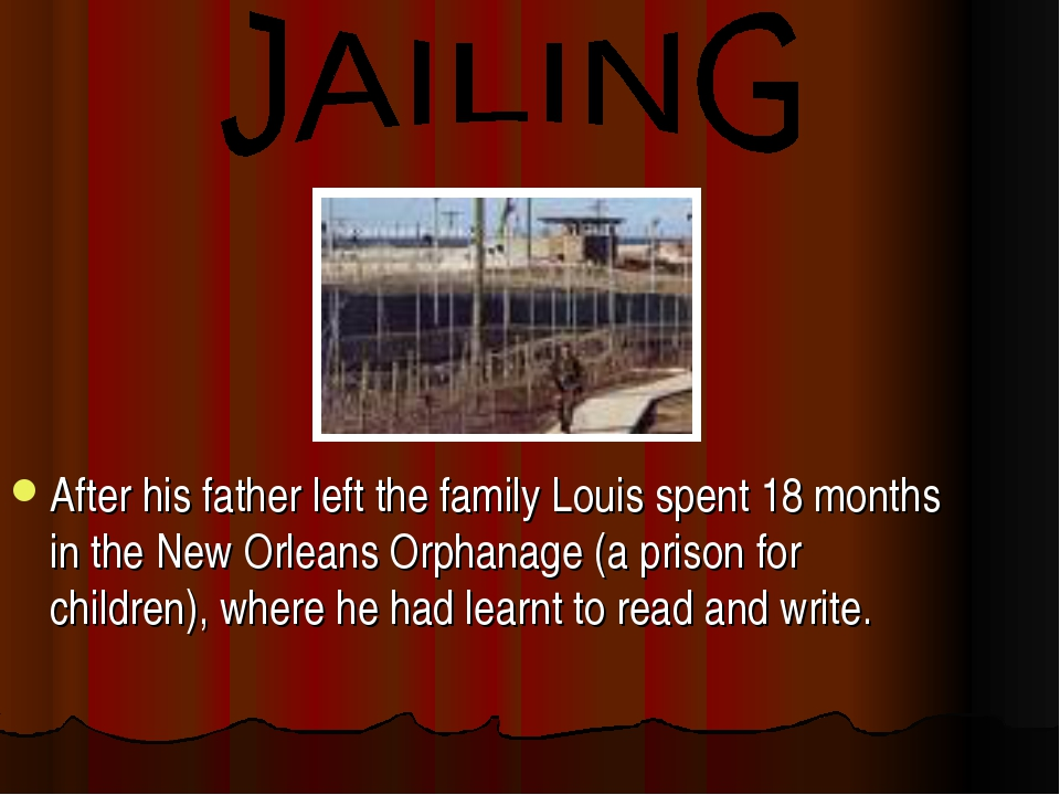 After his father left the family Louis spent 18 months in the New Orleans Or...