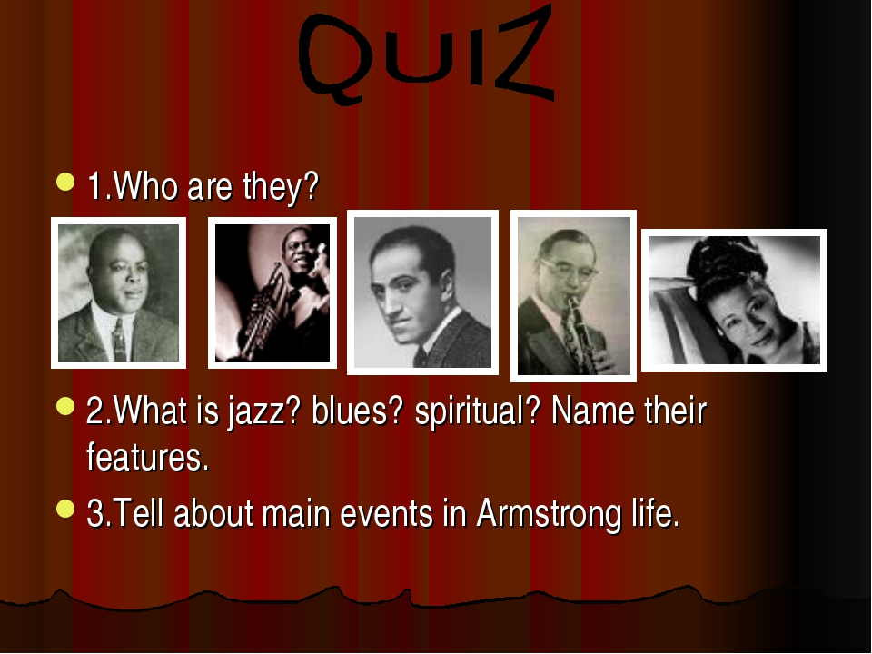 1.Who are they? 2.What is jazz? blues? spiritual? Name their features. 3.Tell...