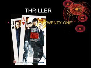 THRILLER 'TWENTY-ONE'