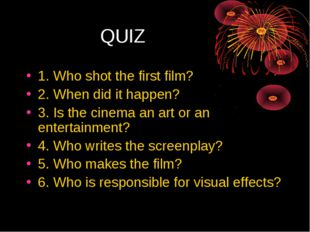 QUIZ 1. Who shot the first film? 2. When did it happen? 3. Is the cinema an