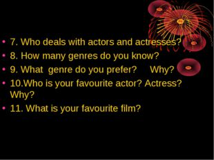 7. Who deals with actors and actresses? 8. How many genres do you know? 9. Wh