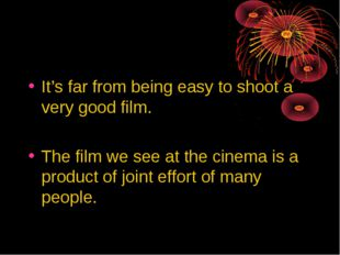 It's far from being easy to shoot a very good film. The film we see at the ci