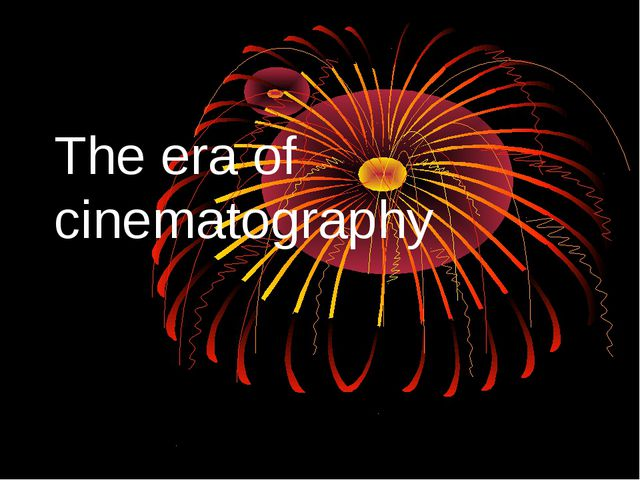 The era of cinematography