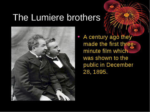 The Lumiere brothers A century ago they made the first three-minute film whic...