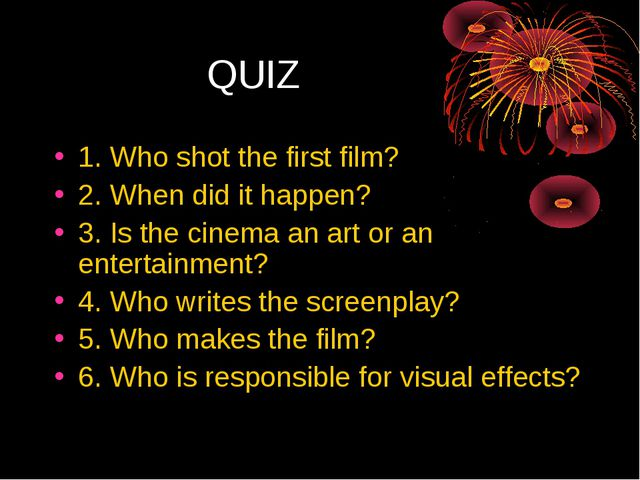 QUIZ 1. Who shot the first film? 2. When did it happen? 3. Is the cinema an...