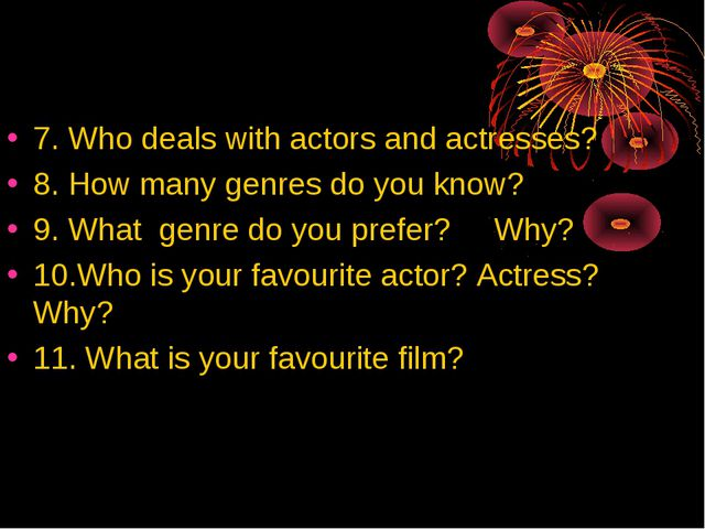 7. Who deals with actors and actresses? 8. How many genres do you know? 9. Wh...