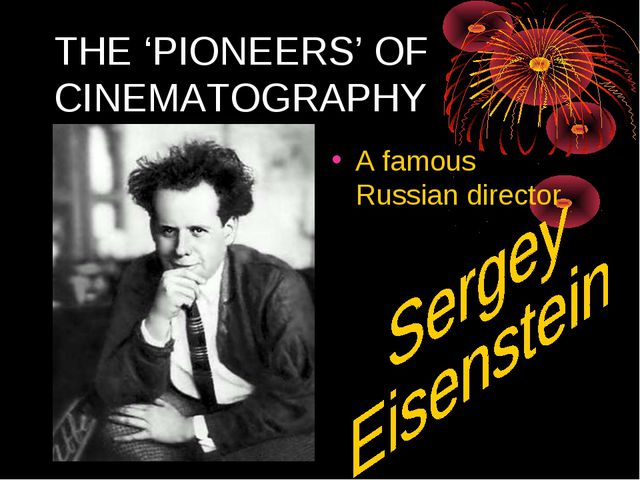 THE 'PIONEERS' OF CINEMATOGRAPHY A famous Russian director