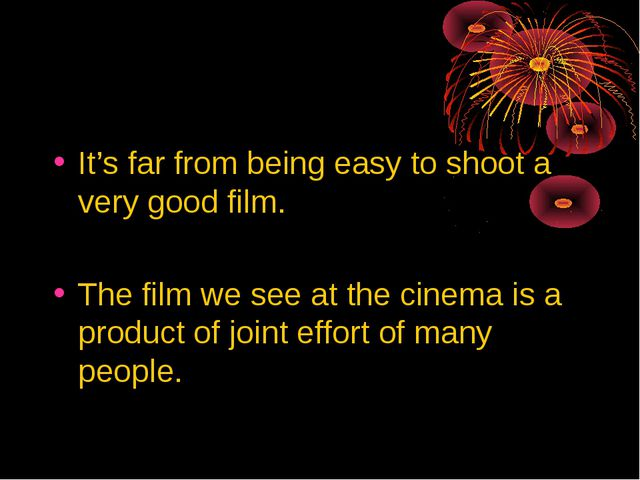 It's far from being easy to shoot a very good film. The film we see at the ci...