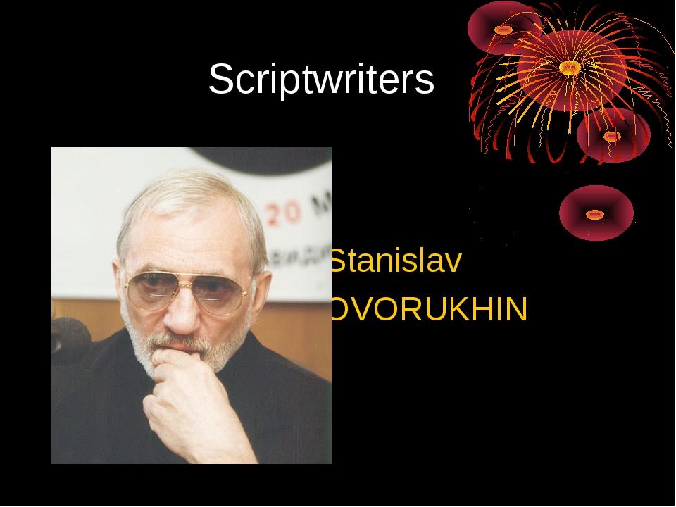 Scriptwriters Stanislav GOVORUKHIN