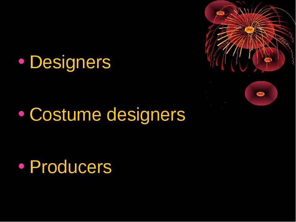 Designers Costume designers Producers