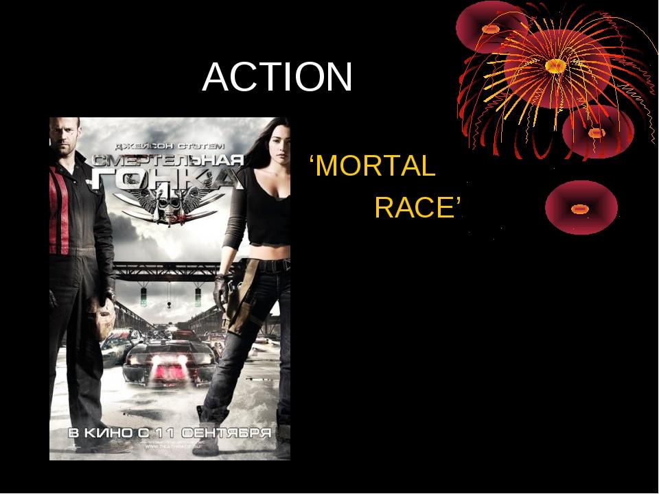 ACTION 'MORTAL RACE'