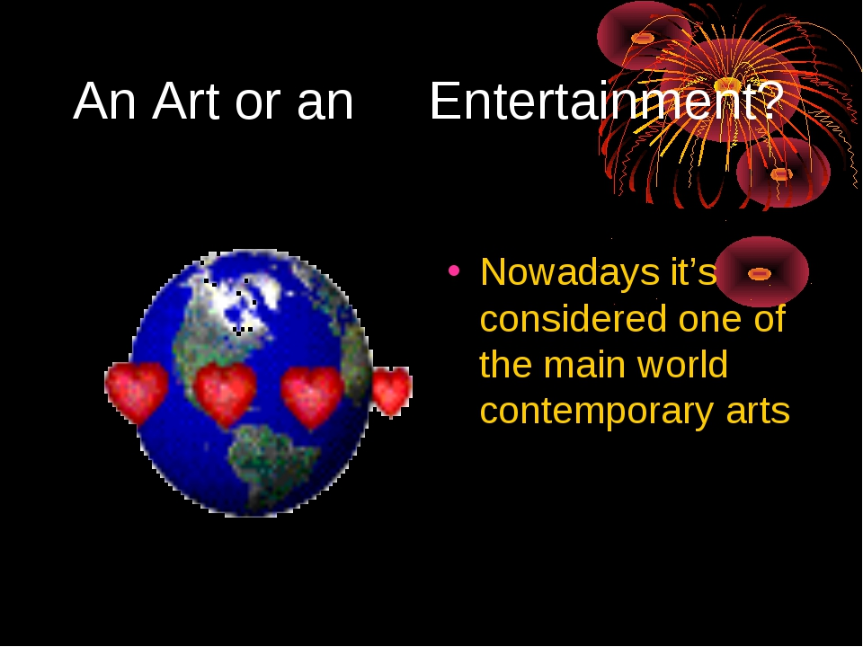 An Art or an Entertainment? Nowadays it's considered one of the main world co...