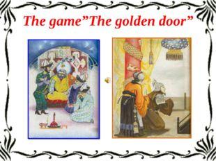 """The game""""The golden door"""""""