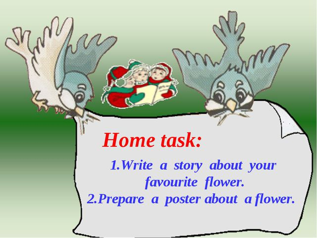 1.Write a story about your favourite flower. 2.Prepare a poster about a flowe...