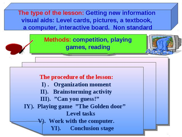 The type of the lesson: Getting new information visual aids: Level cards, pic...